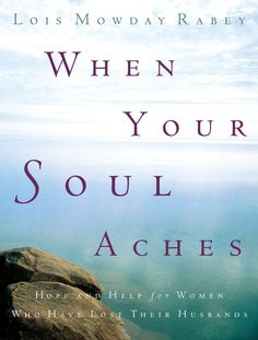 When Your Soul Aches: Hope and Help for Women Who Have Lost Their Husbands: Lois Mowday Rabey: 9780307730220: Amazon.com: Books