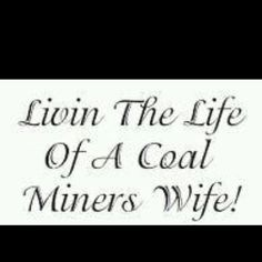 """I'm a Coal miner's wife"" .... . I'm not a coal miner's wife, but I'm a few hundred coal miners' co-worker, and to several coal miners I am a daughter, aunt, niece, cousin, sister"