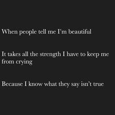 I'm not beautiful (depression body dysmorphia anxiety self harm quote)