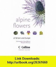 Alpine Flowers Of Britain and Europe (Collins Pocket Guide) (9780002200172) Christopher Grey-Wilson, Marjorie Blamey , ISBN-10: 0002200171  , ISBN-13: 978-0002200172 ,  , tutorials , pdf , ebook , torrent , downloads , rapidshare , filesonic , hotfile , megaupload , fileserve