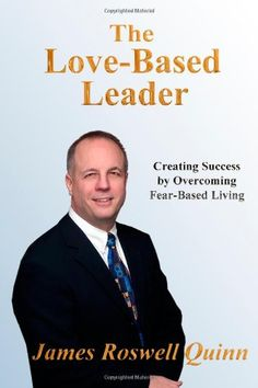 The Love-Based Leader: Creating Success by Overcoming Fear-Based Living by James Roswell Quinn http://www.amazon.co.uk/dp/1451556446/ref=cm_sw_r_pi_dp_fi3Jub06WNB6W