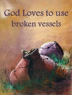 God loves to use broken vessels.