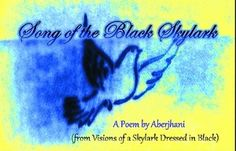 """""""Have you heard the song of the black skylark? That creature of burning black leaves found often at midnight on top the gleaming sphere of Savannah's city hall. Or sometimes just outside the windows of those about to die or those being born."""" -- from Song of the Black Skylark by Aberjhani. (quote art graphic by Postered Poetics)  http://www.authorsden.com/visit/viewpoetry.asp?id=160020"""