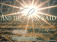 Exodus 33:18   -- http://www.heartlight.org/cgi/heartgallery.cgi