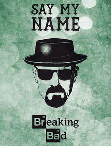 BREAKING BAD - SAY MY NAME