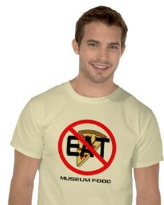 The Ultimate Museum Food T-Shirt! #museum #food #gallery #humor #humour http://www.zazzle.com/eat_museum_food_t_shirt-235480305723098541