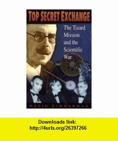 Top Secret Exchange The Tizard Mission and the Scientific War (9780773514010) David Zimmerman , ISBN-10: 0773514015  , ISBN-13: 978-0773514010 ,  , tutorials , pdf , ebook , torrent , downloads , rapidshare , filesonic , hotfile , megaupload , fileserve