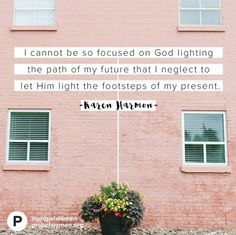 There's nothing wrong with seeking the Lord about our future, but let's not forget fulfilling our God-given purposes right now in the present. -Karen Harmon