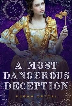 A Most Dangerous Deception by Sarah Zettel   Palace of Spies, BK#1   Publisher: Harcourt Children's Books   Publication Date: November 5, 2013   www.sarahzettel.com   #YA Historical Fiction #mystery #spies