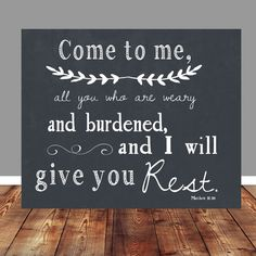 Come to me, all who are weary and burdened, and I will give you rest. Matthew 11:28    ****NO PHYSICAL PRODUCT WILL BE SENT**** INSTANT DOWNLOAD