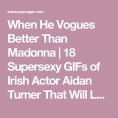 When He Vogues Better Than Madonna | 18 Supersexy GIFs of Irish Actor Aidan Turner That Will Leave You Gasping For Breath | POPSUGAR Celebrity