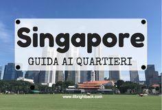 I quartieri di Singapore sono tanti e variegati: in questo articolo te ne mostro una panoramica, con tutte le attrazioni da non perdere in ognuno di essi!