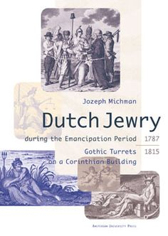 Jozeph Michman: 'Dutch Jewry during the Emancipation Period (1787 - 1815) - Gothic Turrets on a Corinthian Building' Published in 1995 by Amsterdam University Press – Book cover design: Erik Cox – ISBN 90-5356-090-4