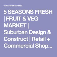 5 SEASONS FRESH | FRUIT & VEG MARKET | Suburban Design & Construct | Retail + Commercial Shopfitting Perth Western Australia | Interior Design | Graphic Design, Signage + Printing |Shop Fit Out | Shop + Kiosk Design, Fit Out & Build|