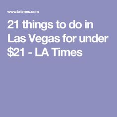 21 things to do in Las Vegas for under $21 - LA Times