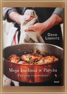 """Książka dla Ciebie i na prezent- """"Moja kuchnia w Paryżu"""" w  księgarni PLAC FRANCUSKI  to książka do delektowania się treścią, zdjęciami oraz smakiem potraw wykonanych według przepisów Davida Lebowitza."""