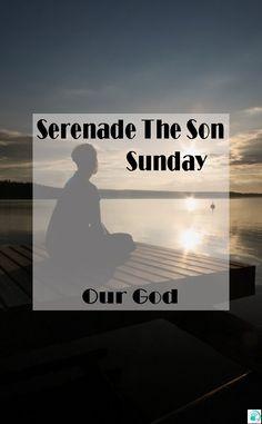 #SerenadeTheSon #praise #worship #ourGod #ChrisTomlin