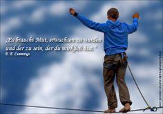 Es braucht Mut, erwachsen zu werden und der zu sein, der du wirklich bist.  Lust auf mehr Lebensfreude und Zitate? Dann schau vorbei: www.lebensfreude-evelyn-wenzel.com