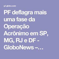 PF deflagra mais uma fase da Operação Acrônimo em SP, MG, RJ e DF - GloboNews –…