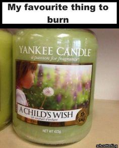 My favorite thing to burn