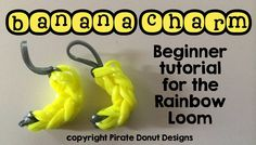 Banana Charm Tutorial for the Rainbow Loom