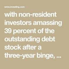 with non-resident investors amassing 39 percent of the outstanding debt stock after a three-year binge, a ripple of foreign selling could unanchor credit markets from their bullish moorings, Bory and his team conclude.