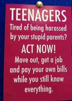 Yep. Us Parents Are So Stupid. Our Number One Job Is To Make Your Lives Miserable.