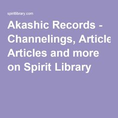 Akashic Records - Channelings, Articles and more on Spirit Library