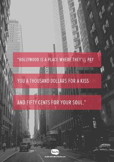 """""""Hollywood is a place where they'll pay you a thousand dollars for a kiss and fifty cents for your soul."""" - Quote From Recite.com #RECITE #QUOTE"""