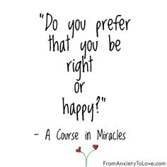A Course in Miracles - Do you prefer that you be right or happy?