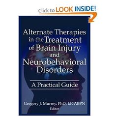 Alternative Therapies in the Treatment of (TBI) Brain Injury & Neurobehavioral Disorders: A Practical Guide Gregory J. Murrey 2006, Routledge