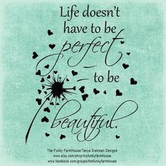 """SVG & PNG Files - """"Life Doesn't Have to be Perfect to be Beautiful"""" (with and without dandelion) by MyFunkyFarmHouse on Etsy Do What You Want, I Think Of You, Make A Wish, I Thought Of You Today, Thinking Of You Today, Dandelion Quotes, Sunflower Quotes, Vinyl Wall Quotes, Thoughts Of You"""