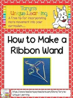Do you want to incorporate a little bit of movement into your curriculum?  Do you have a bunch of students who have the wiggles and can't sit still.  Consider downloading these directions on how to make Ribbon Wands so your students can get up and moving around.