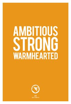 Leo ~ ambitious, strong, warmhearted