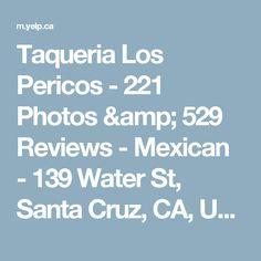 Taqueria Los Pericos - 221 Photos & 529 Reviews - Mexican - 139 Water St, Santa Cruz, CA, United States - Restaurant Reviews - Phone Number - Yelp