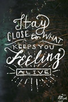 Stay Close To What Keeps You Alive * Your Daily Brain Vitamin * What is it that keeps you feeling alive? * Stay Close * Live It Up * motivation * inspiration * quotes * quote of the day * DBV Words Quotes, Me Quotes, Motivational Quotes, Inspirational Quotes, Sayings, Alive Quotes, Short Quotes, Positive Quotes, Pretty Words