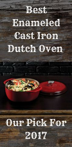 Today, we share the Best Enameled Cast Iron Dutch Oven - Our Pick For 2017.