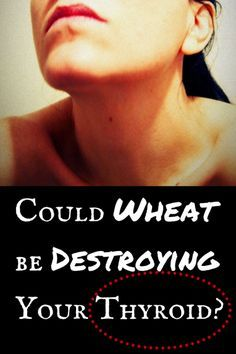 Could Wheat be Destroying Your Thyroid? Find out more about the gluten - thyroid connection.