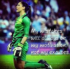 """My mistakes will always be my motivation. Not my excuses."" A little wisdom from soccer goalie Hope Solo. Goalie Quotes, Football Quotes, Sport Quotes, Athlete Quotes, Hockey Quotes, Hope Solo, Soccer Goalie, Soccer Memes, Soccer Tips"