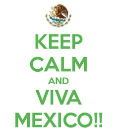KEEP CALM AND VIVA MEXICO!!