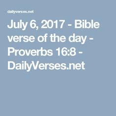 July 6, 2017 - Bible verse of the day - Proverbs 16:8 - DailyVerses.net