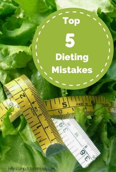 Top 5 dieting mistakes we should stop making.