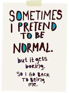 Being normal is overrated. Fight the herd mentality!