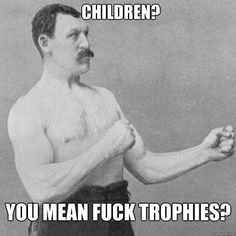 children? You mean fuck trophies?  Misc