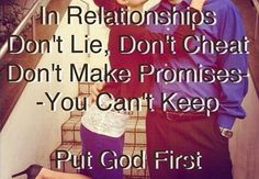 In relationships don't lie, don't cheat, don't make promises you can't keep. Put God first. #christianquotes #CDFF #relationships