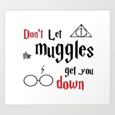 """Great for any book lover, the """"Don't let the muggles get you down"""" quote from harry potter! <br/> <br/> books, bookworm, bookish, j.k rowling, harry potter, quote Harry Potter Quotes, Harry Potter World, Don't Let, Let It Be, Down Quotes, Mosaic Wall, Any Book, Book Worms, Book Lovers"""