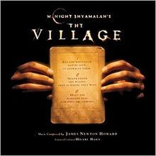 The Village is a 2004 American fantasy thriller film written, produced, and directed by M. Night Shyamalan about an end-of-the-19th-century village whose inhabitants live in fear of creatures inhabiting the woods beyond it. The movie was shot in a re-creation of a 19th-century village outside Philadelphia, Pennsylvania, following Shyamalan's penchant for staging his films near his hometown.