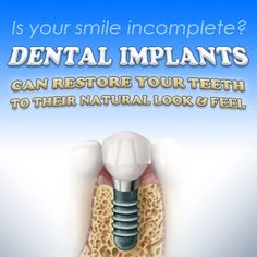 Is your smile incomplete? Dental implants can restore your teeth to their natural look & feel.