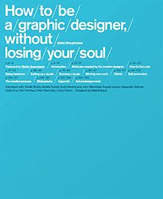 how to be a graphic designer without losing your soul by adrian shaughnessy, published september, Graphic Design Quotes, Graphic Design Inspiration, Stefan Sagmeister, Your Soul, Page Layout, Losing You, Book Design, Creative Design, Design Projects
