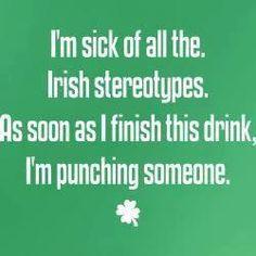"""""""Estoy harto de todos los. Estereotipos irlandeses. Tan pronto como termine esta bebida, yo perforo a alguien"""""""